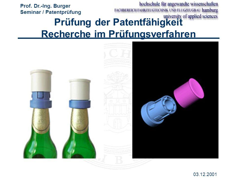 Prof. Dr.-Ing. Burger Seminar / Patentprüfung 03.12.2001 Prüfung der Patentfähigkeit Recherche im Prüfungsverfahren