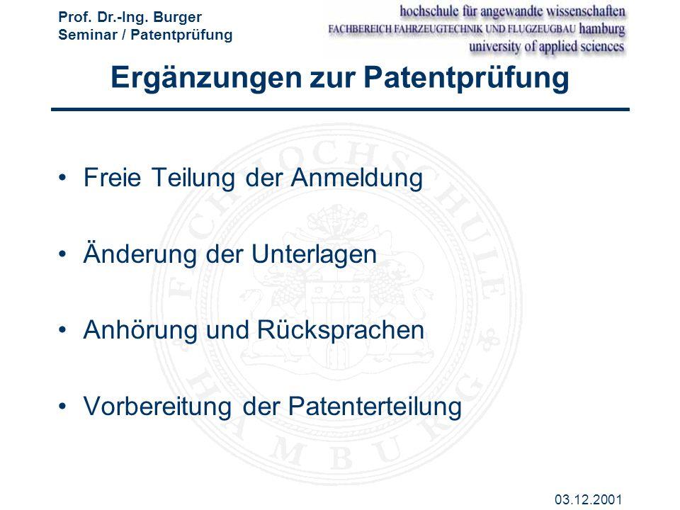 Prof. Dr.-Ing. Burger Seminar / Patentprüfung 03.12.2001 Ergänzungen zur Patentprüfung Freie Teilung der Anmeldung Änderung der Unterlagen Anhörung un
