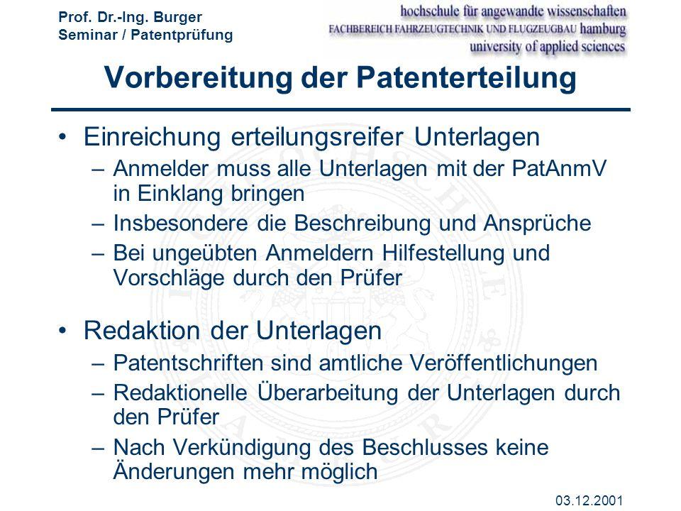 Prof. Dr.-Ing. Burger Seminar / Patentprüfung 03.12.2001 Vorbereitung der Patenterteilung Einreichung erteilungsreifer Unterlagen –Anmelder muss alle