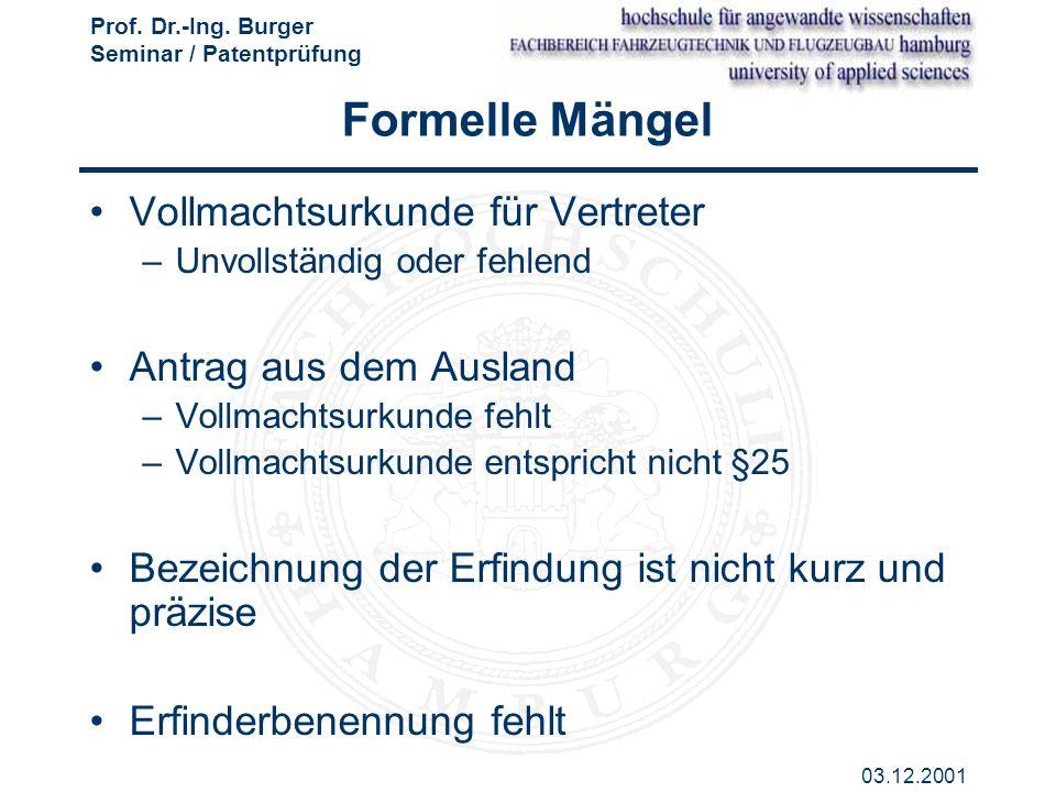 Prof. Dr.-Ing. Burger Seminar / Patentprüfung 03.12.2001 Formelle Mängel Vollmachtsurkunde für Vertreter –Unvollständig oder fehlend Antrag aus dem Au