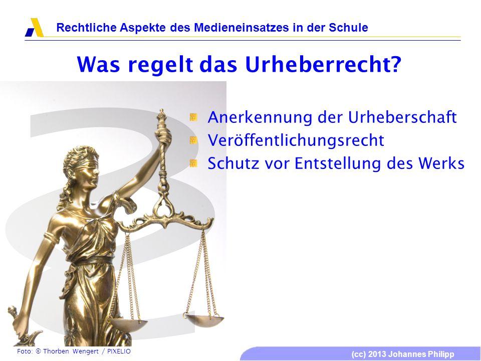 (cc) 2013 Johannes Philipp Rechtliche Aspekte des Medieneinsatzes in der Schule Was regelt das Urheberrecht? Anerkennung der Urheberschaft Veröffentli