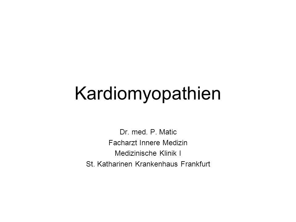 Kardiomyopathien Dr. med. P. Matic Facharzt Innere Medizin Medizinische Klinik I St. Katharinen Krankenhaus Frankfurt