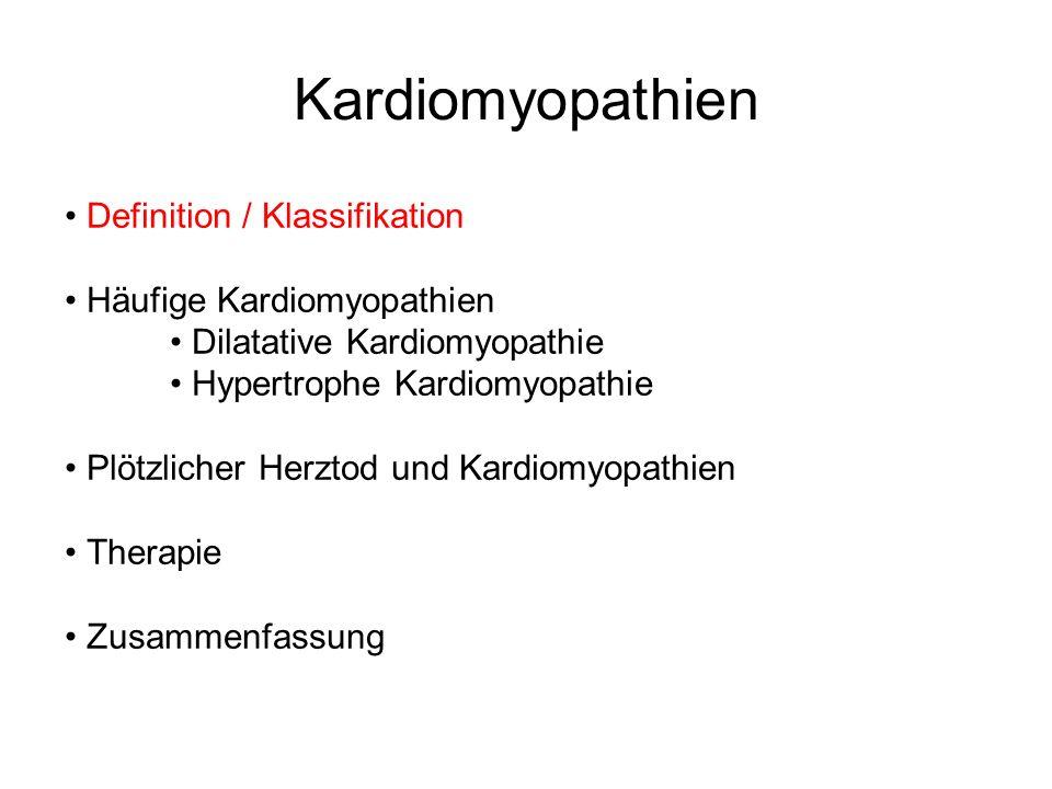 Kardiomyopathien Definition / Klassifikation Häufige Kardiomyopathien Dilatative Kardiomyopathie Hypertrophe Kardiomyopathie Plötzlicher Herztod und Kardiomyopathien Zusammenfassung