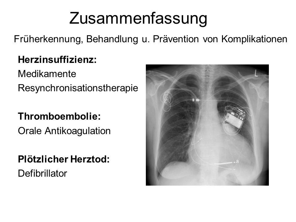 Früherkennung, Behandlung u. Prävention von Komplikationen Herzinsuffizienz: Medikamente Resynchronisationstherapie Thromboembolie: Orale Antikoagulat