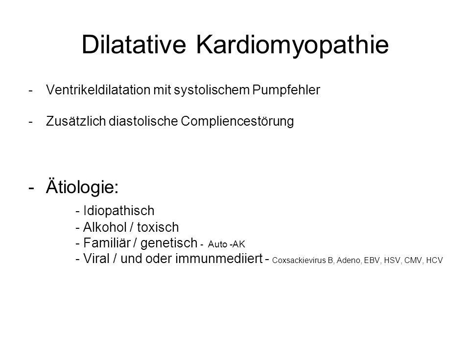 Dilatative Kardiomyopathie -Ventrikeldilatation mit systolischem Pumpfehler -Zusätzlich diastolische Compliencestörung -Ätiologie: - Idiopathisch - Al