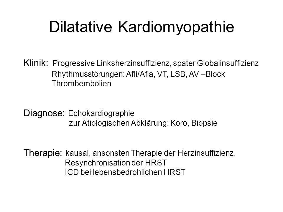 Dilatative Kardiomyopathie Klinik: Progressive Linksherzinsuffizienz, später Globalinsuffizienz Rhythmusstörungen: Afli/Afla, VT, LSB, AV –Block Throm