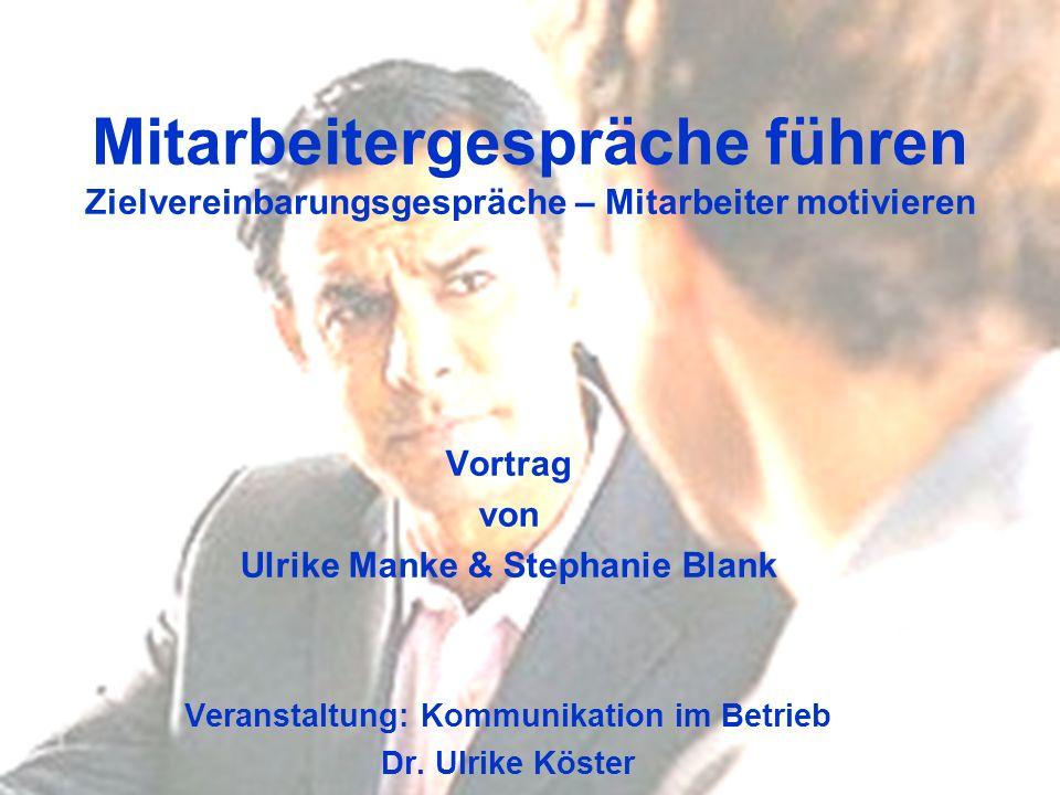 Zielvereinbarungsgespräche Ulrike Manke & Stephanie Blank01.12.2006 Mitarbeitergespräche führen Zielvereinbarungsgespräche – Mitarbeiter motivieren Vo