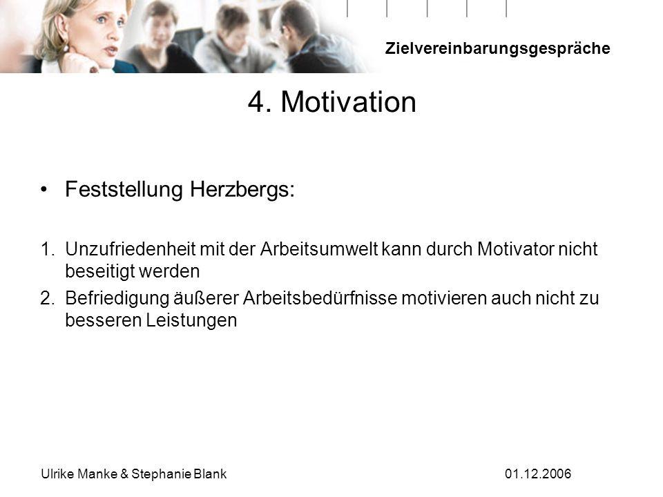 Zielvereinbarungsgespräche Ulrike Manke & Stephanie Blank01.12.2006 Feststellung Herzbergs: 1.Unzufriedenheit mit der Arbeitsumwelt kann durch Motivat
