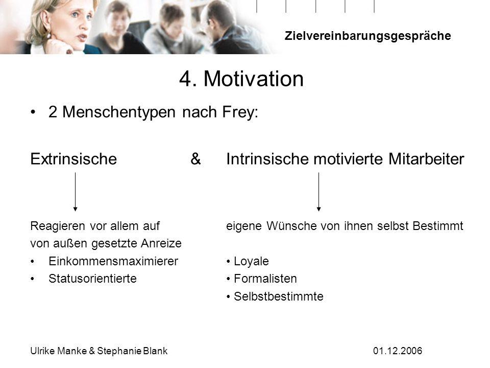 Zielvereinbarungsgespräche Ulrike Manke & Stephanie Blank01.12.2006 2 Menschentypen nach Frey: Extrinsische & Intrinsische motivierte Mitarbeiter Reag