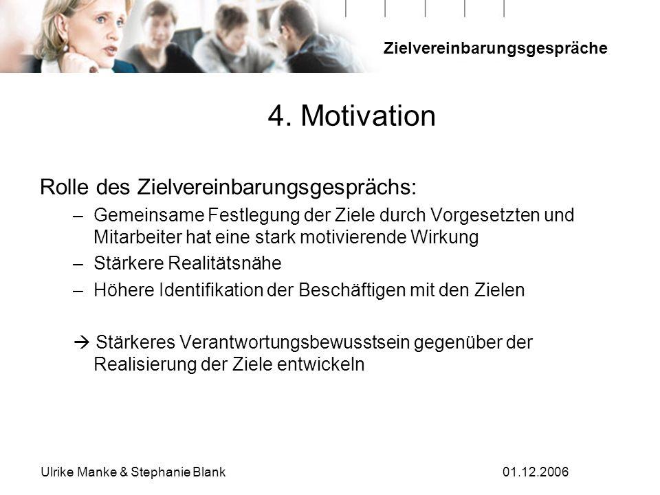 Zielvereinbarungsgespräche Ulrike Manke & Stephanie Blank01.12.2006 Rolle des Zielvereinbarungsgesprächs: –Gemeinsame Festlegung der Ziele durch Vorge