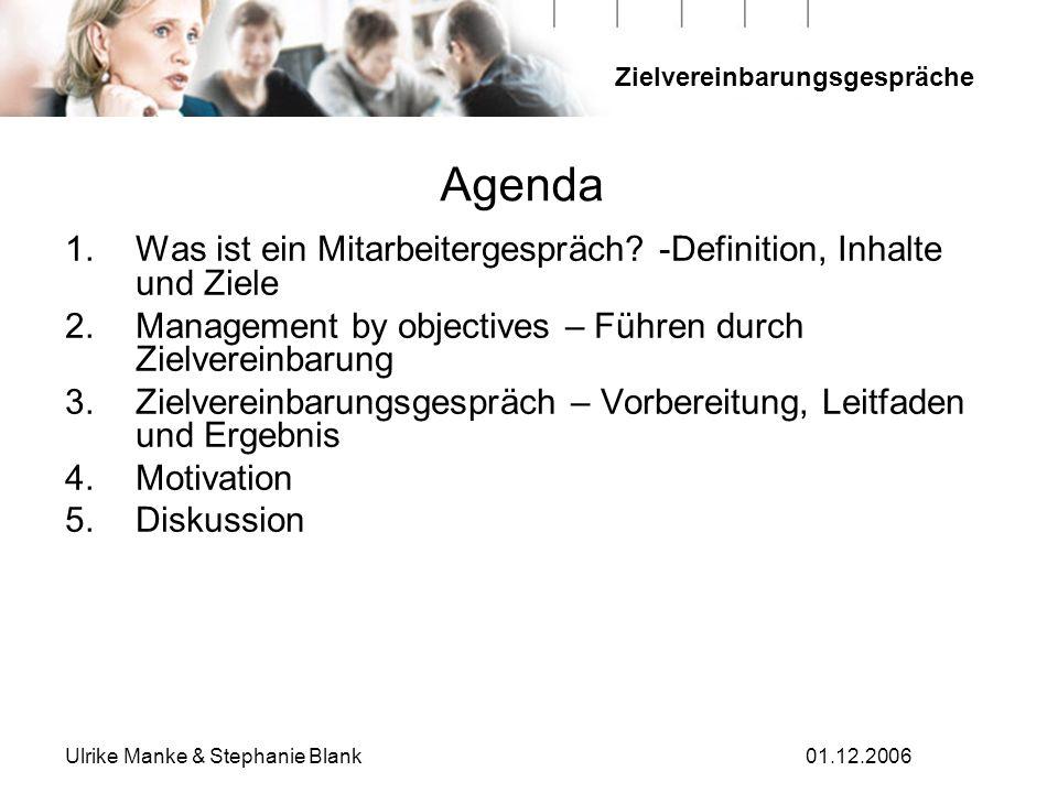 Zielvereinbarungsgespräche Ulrike Manke & Stephanie Blank01.12.2006 Agenda 1.Was ist ein Mitarbeitergespräch? -Definition, Inhalte und Ziele 2.Managem