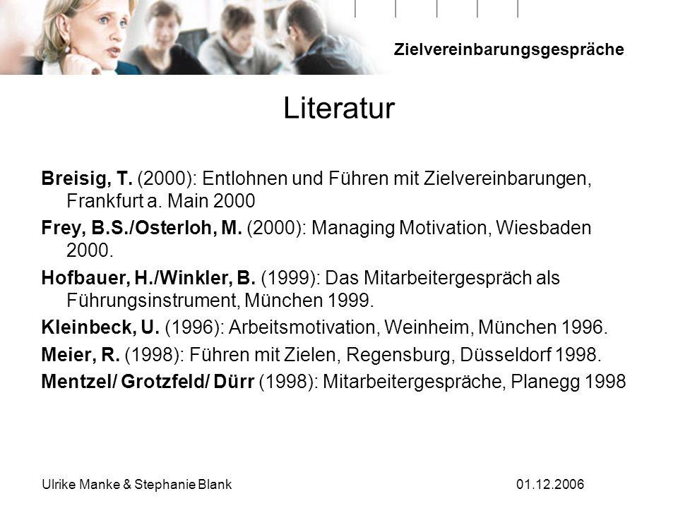 Zielvereinbarungsgespräche Ulrike Manke & Stephanie Blank01.12.2006 Literatur Breisig, T. (2000): Entlohnen und Führen mit Zielvereinbarungen, Frankfu