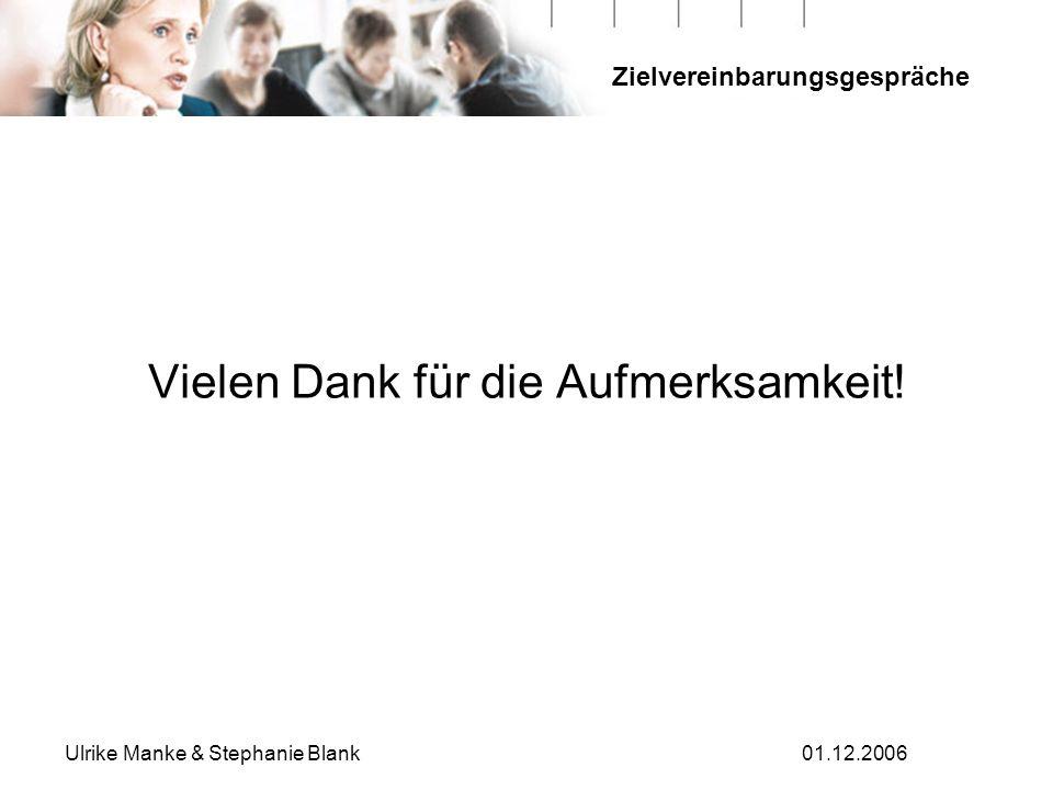 Zielvereinbarungsgespräche Ulrike Manke & Stephanie Blank01.12.2006 Vielen Dank für die Aufmerksamkeit!