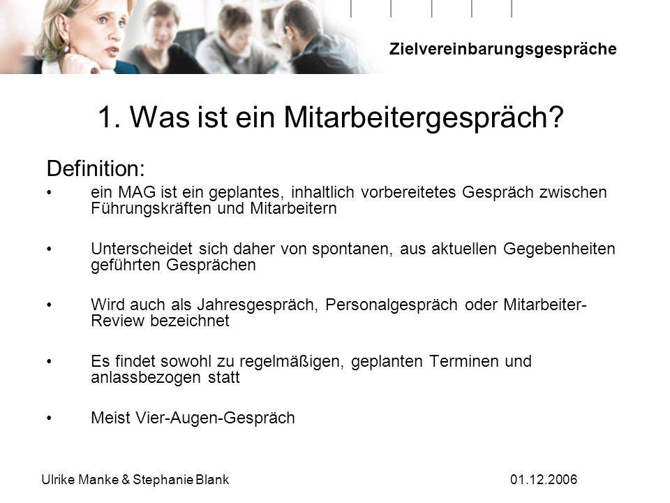 Zielvereinbarungsgespräche Ulrike Manke & Stephanie Blank01.12.2006 1. Was ist ein Mitarbeitergespräch? Definition: ein MAG ist ein geplantes, inhaltl