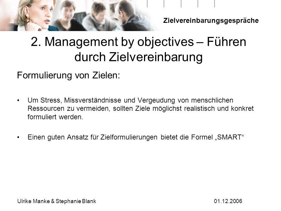 Zielvereinbarungsgespräche Ulrike Manke & Stephanie Blank01.12.2006 2. Management by objectives – Führen durch Zielvereinbarung Formulierung von Ziele