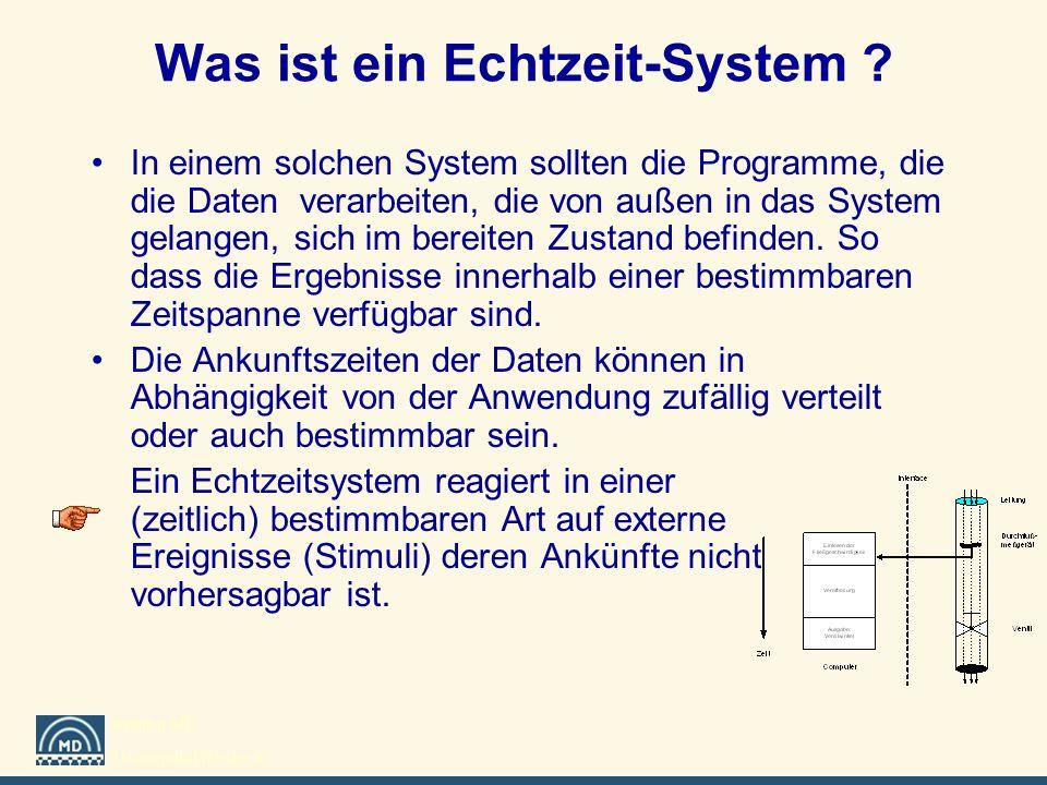 Institut MD Universität Rostock Was ist ein Echtzeit-System ? In einem solchen System sollten die Programme, die die Daten verarbeiten, die von außen