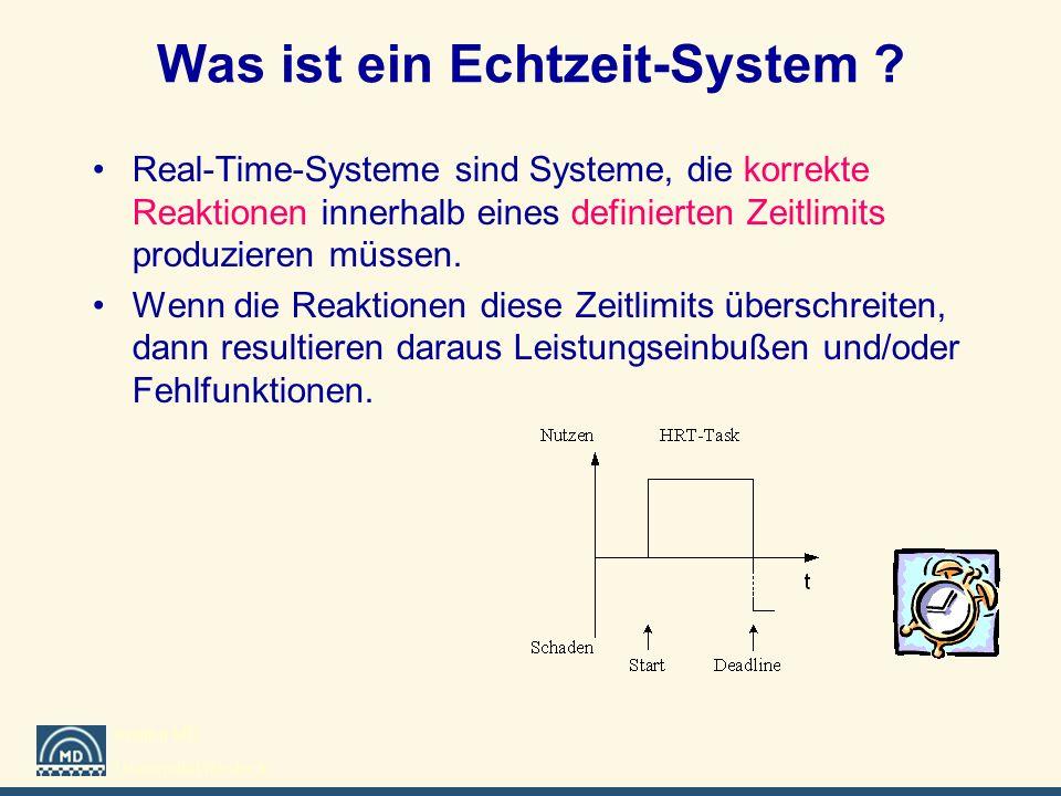 Institut MD Universität Rostock Was ist ein Echtzeit-System ? Real-Time-Systeme sind Systeme, die korrekte Reaktionen innerhalb eines definierten Zeit