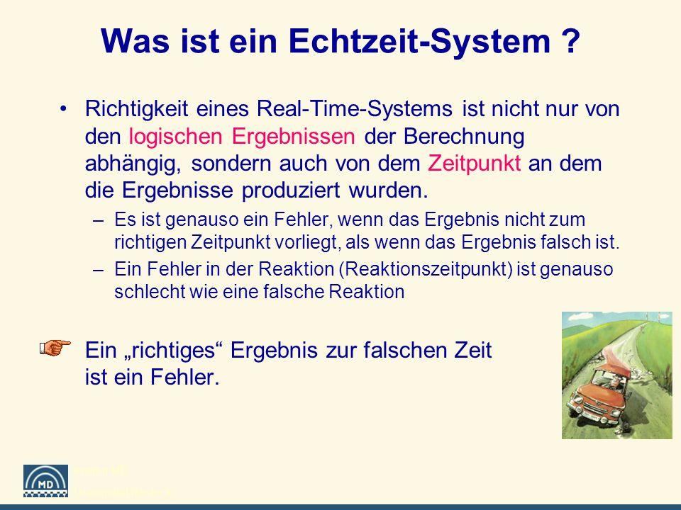 Institut MD Universität Rostock Was ist ein Echtzeit-System ? Richtigkeit eines Real-Time-Systems ist nicht nur von den logischen Ergebnissen der Bere