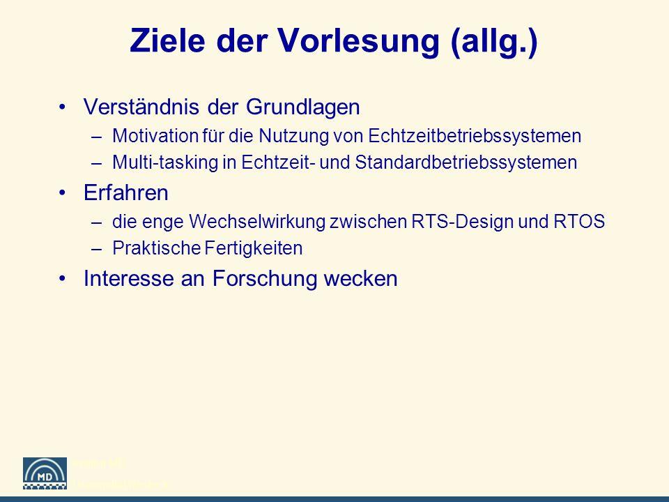 Institut MD Universität Rostock Ziele der Vorlesung (allg.) Verständnis der Grundlagen –Motivation für die Nutzung von Echtzeitbetriebssystemen –Multi