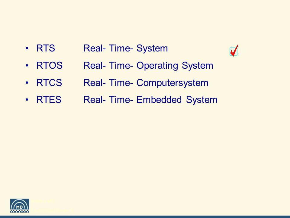 Institut MD Universität Rostock RTSReal- Time- System RTOSReal- Time- Operating System RTCSReal- Time- Computersystem RTESReal- Time- Embedded System