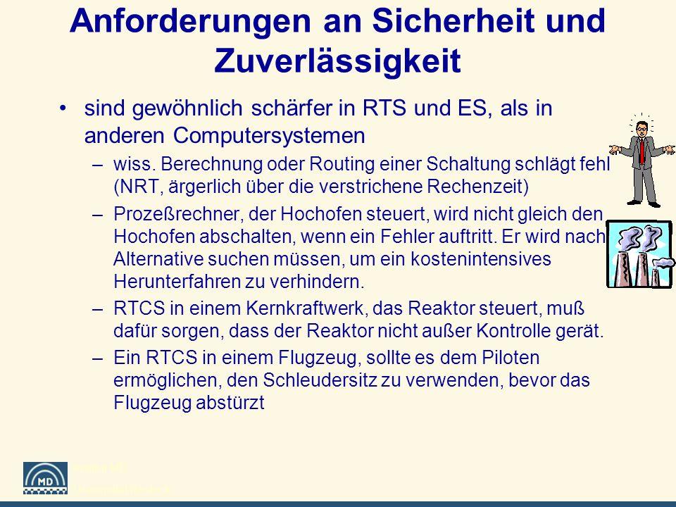 Institut MD Universität Rostock Anforderungen an Sicherheit und Zuverlässigkeit sind gewöhnlich schärfer in RTS und ES, als in anderen Computersysteme