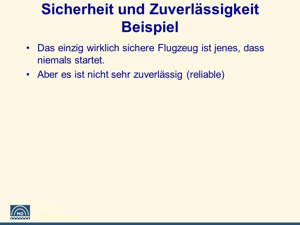 Institut MD Universität Rostock Sicherheit und Zuverlässigkeit Beispiel Das einzig wirklich sichere Flugzeug ist jenes, dass niemals startet. Aber es