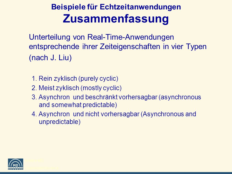 Institut MD Universität Rostock Beispiele für Echtzeitanwendungen Zusammenfassung Unterteilung von Real-Time-Anwendungen entsprechende ihrer Zeiteigen