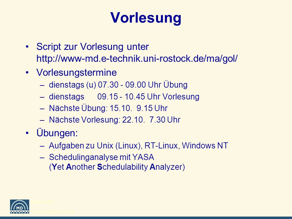 Institut MD Universität Rostock Vorlesung Script zur Vorlesung unter http://www-md.e-technik.uni-rostock.de/ma/gol/ Vorlesungstermine –dienstags (u) 0