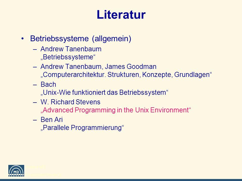 Institut MD Universität Rostock Literatur Betriebssysteme (allgemein) –Andrew Tanenbaum Betriebssysteme –Andrew Tanenbaum, James Goodman Computerarchi