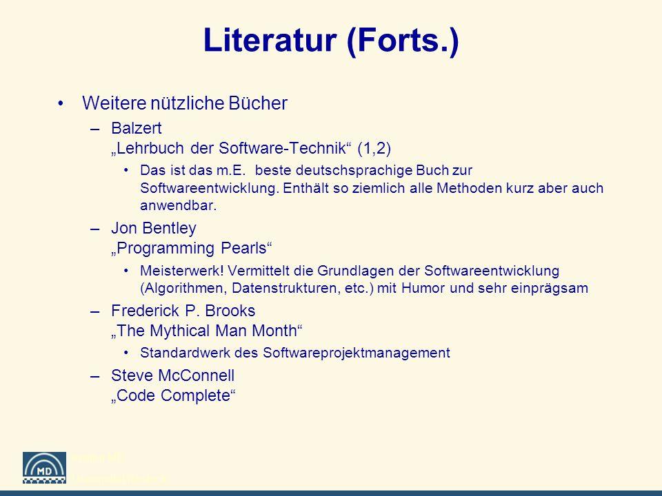 Institut MD Universität Rostock Literatur (Forts.) Weitere nützliche Bücher –Balzert Lehrbuch der Software-Technik (1,2) Das ist das m.E. beste deutsc