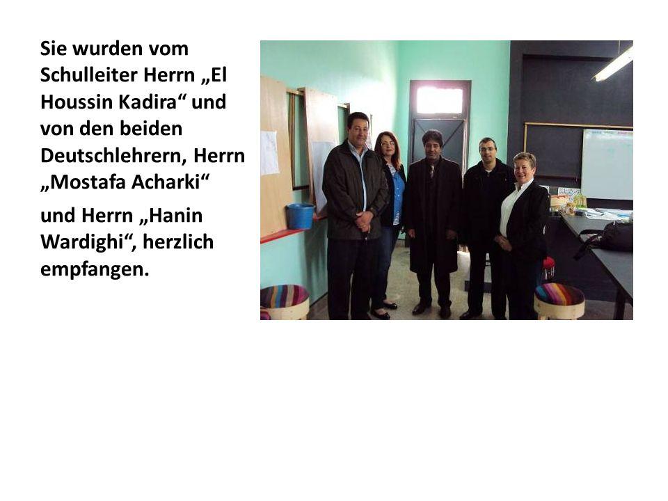 Sie wurden vom Schulleiter Herrn El Houssin Kadira und von den beiden Deutschlehrern, Herrn Mostafa Acharki und Herrn Hanin Wardighi, herzlich empfang