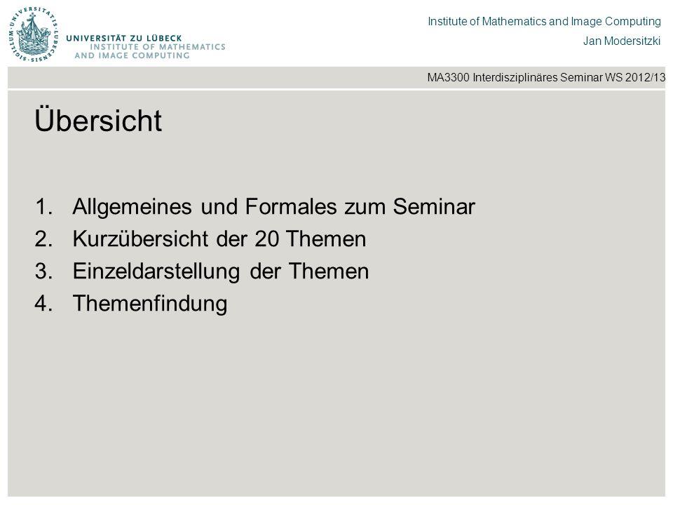 Institut für Beispielsysteme | Forschungsgruppe Systembeispiele Institute of Mathematics and Image Computing Jan Modersitzki MA3300 Interdisziplinäres Seminar WS 2012/13 1.