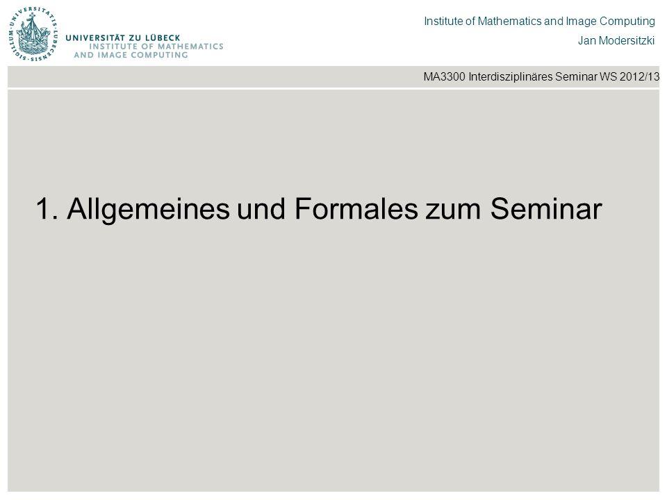 Institut für Beispielsysteme | Forschungsgruppe Systembeispiele Institute of Mathematics and Image Computing Jan Modersitzki MA3300 Interdisziplinäres Seminar WS 2012/13 Literatur [1] J.