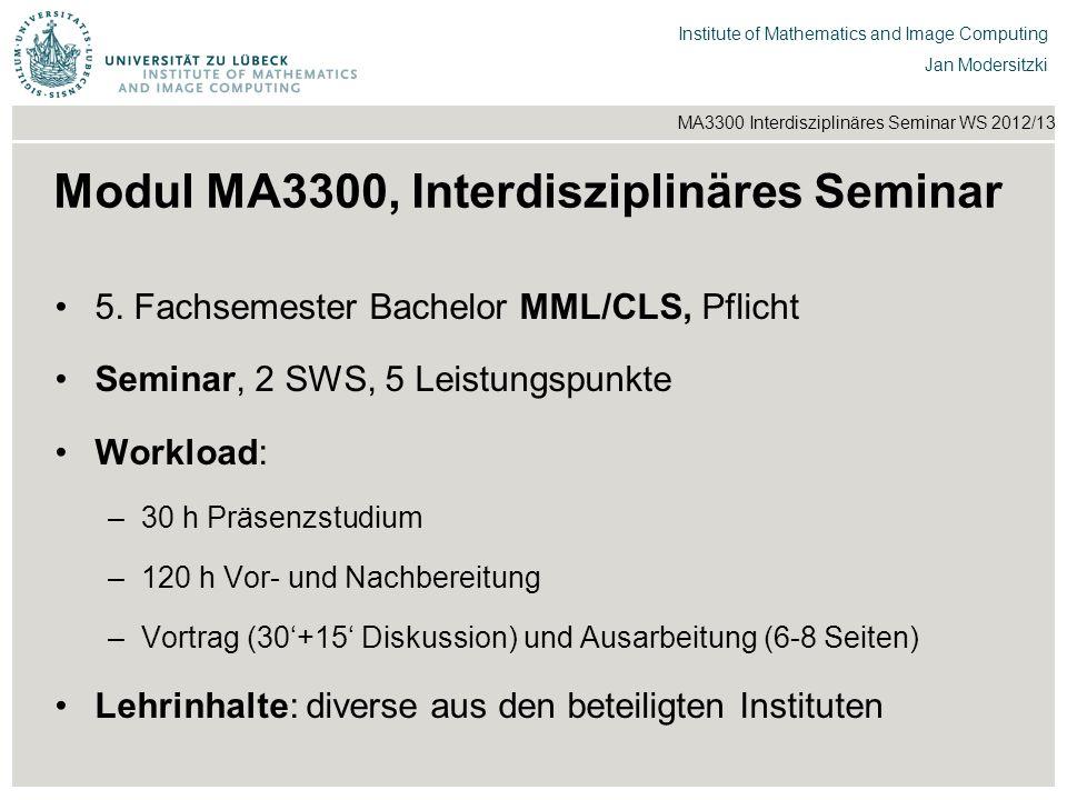Institut für Beispielsysteme | Forschungsgruppe Systembeispiele Institute of Mathematics and Image Computing Jan Modersitzki MA3300 Interdisziplinäres Seminar WS 2012/13