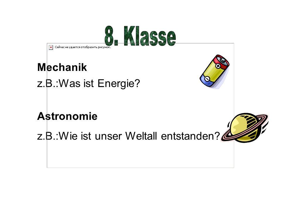 Mechanik z.B.:Was ist Energie? Astronomie z.B.:Wie ist unser Weltall entstanden?