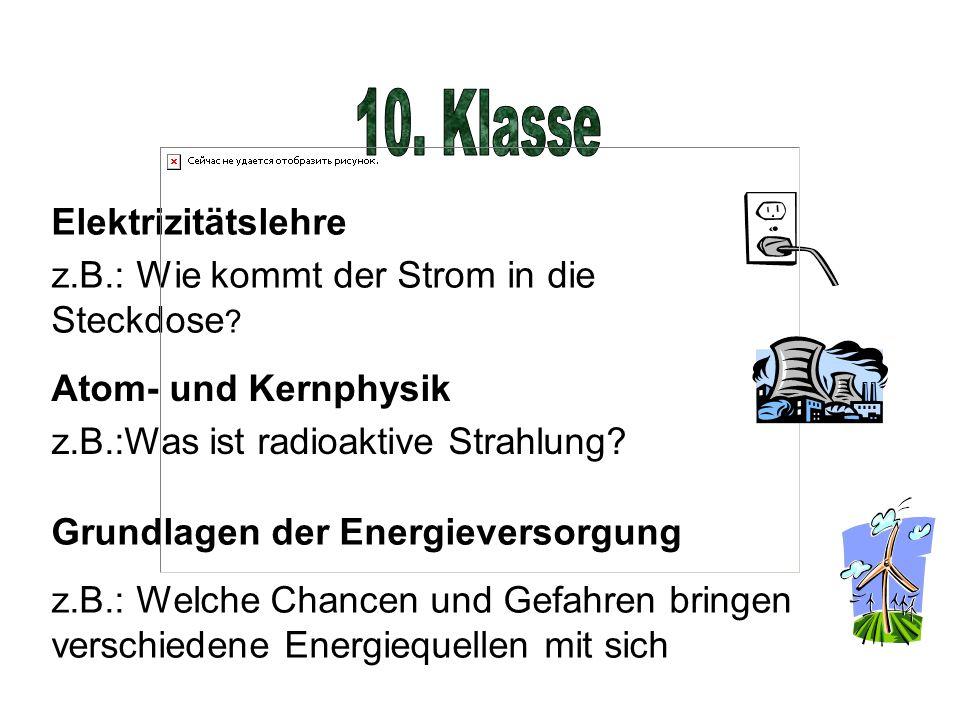 Elektrizitätslehre z.B.: Wie kommt der Strom in die Steckdose ? Atom- und Kernphysik z.B.:Was ist radioaktive Strahlung? Grundlagen der Energieversorg
