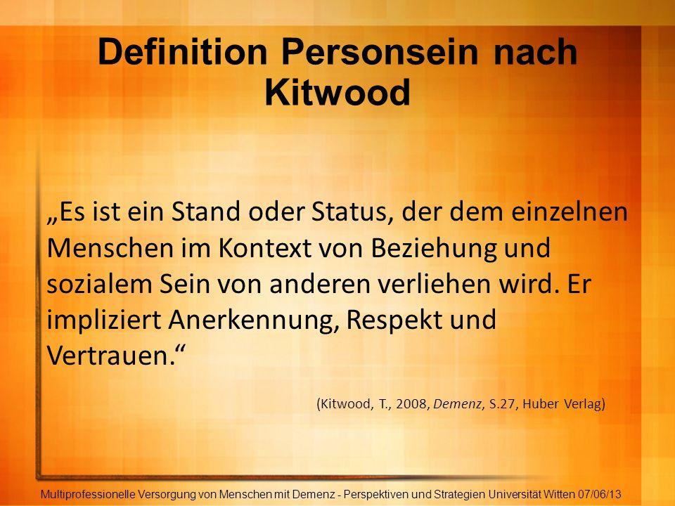 Definition Personsein nach Kitwood Multiprofessionelle Versorgung von Menschen mit Demenz - Perspektiven und Strategien Universität Witten 07/06/13 Es