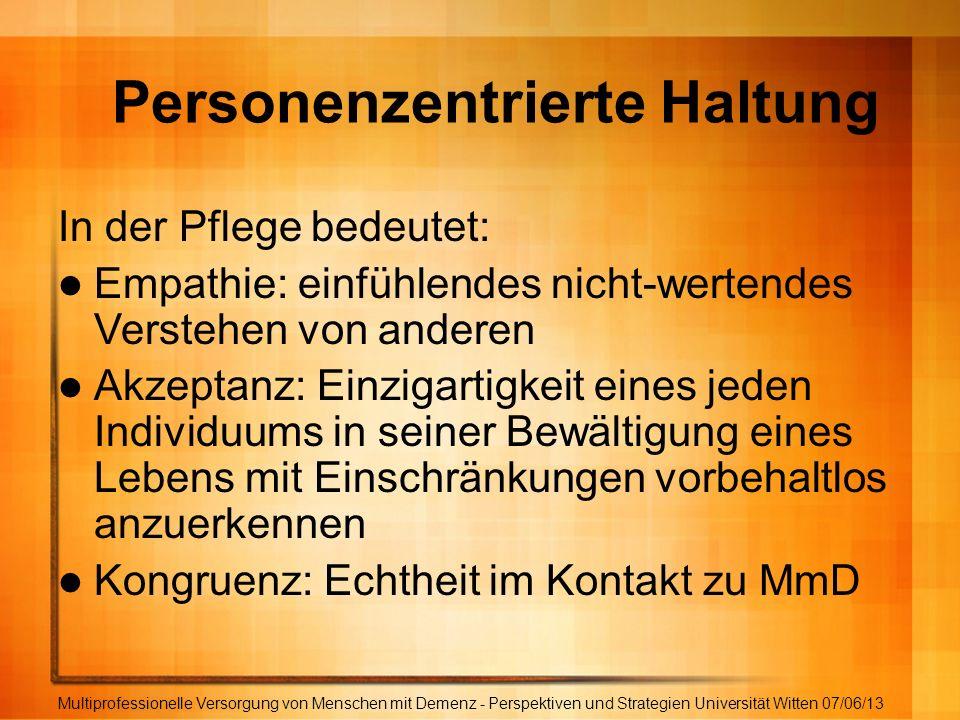 Multiprofessionelle Versorgung von Menschen mit Demenz - Perspektiven und Strategien Universität Witten 07/06/13 Personenzentrierte Haltung In der Pfl