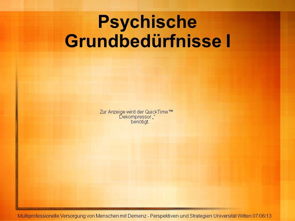 Psychische Grundbedürfnisse I Multiprofessionelle Versorgung von Menschen mit Demenz - Perspektiven und Strategien Universität Witten 07/06/13