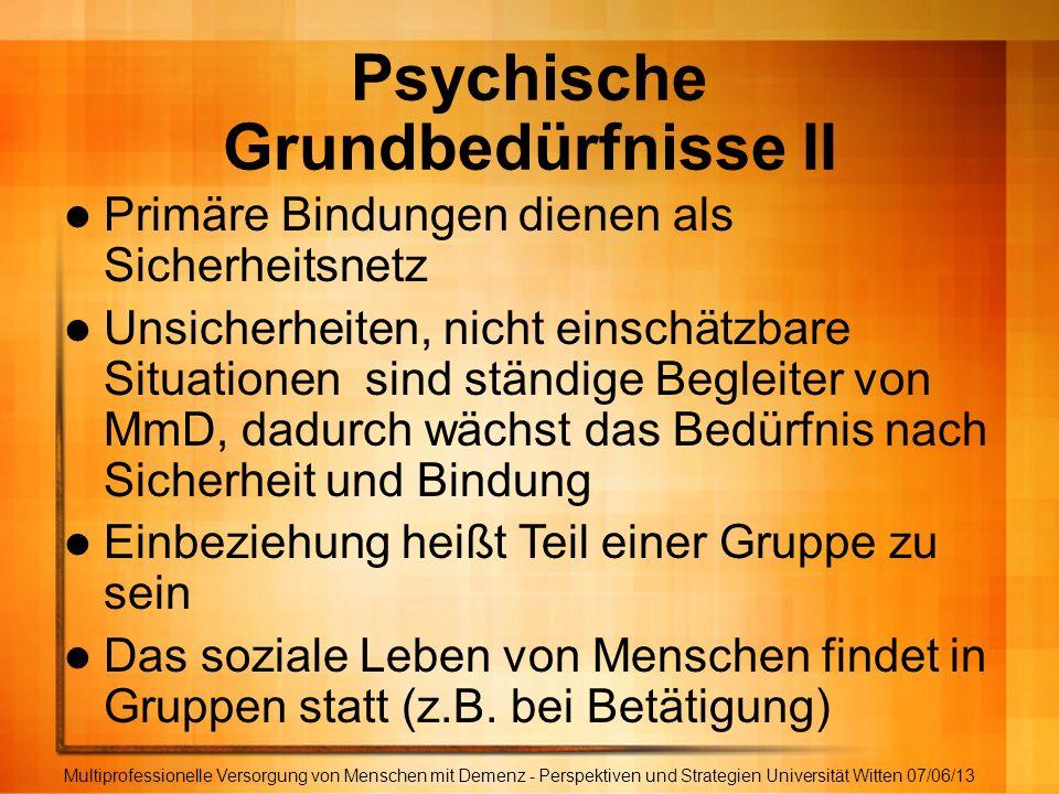 Psychische Grundbedürfnisse II Multiprofessionelle Versorgung von Menschen mit Demenz - Perspektiven und Strategien Universität Witten 07/06/13 Primär