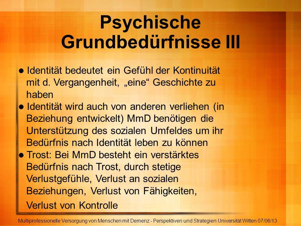 Psychische Grundbedürfnisse III Multiprofessionelle Versorgung von Menschen mit Demenz - Perspektiven und Strategien Universität Witten 07/06/13 Ident