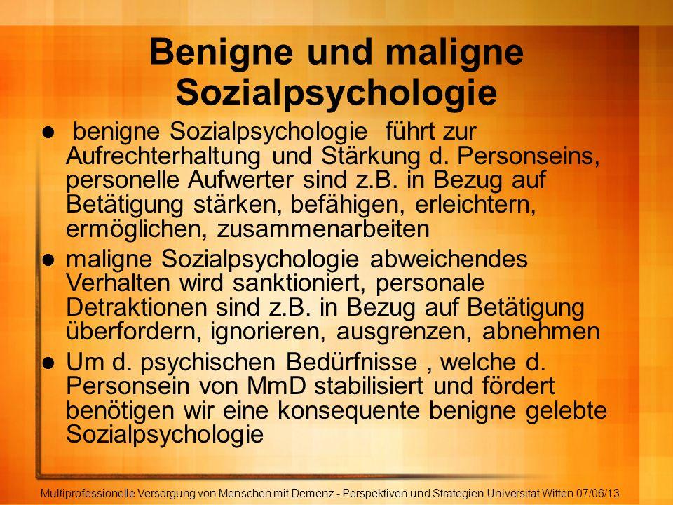 Benigne und maligne Sozialpsychologie Multiprofessionelle Versorgung von Menschen mit Demenz - Perspektiven und Strategien Universität Witten 07/06/13