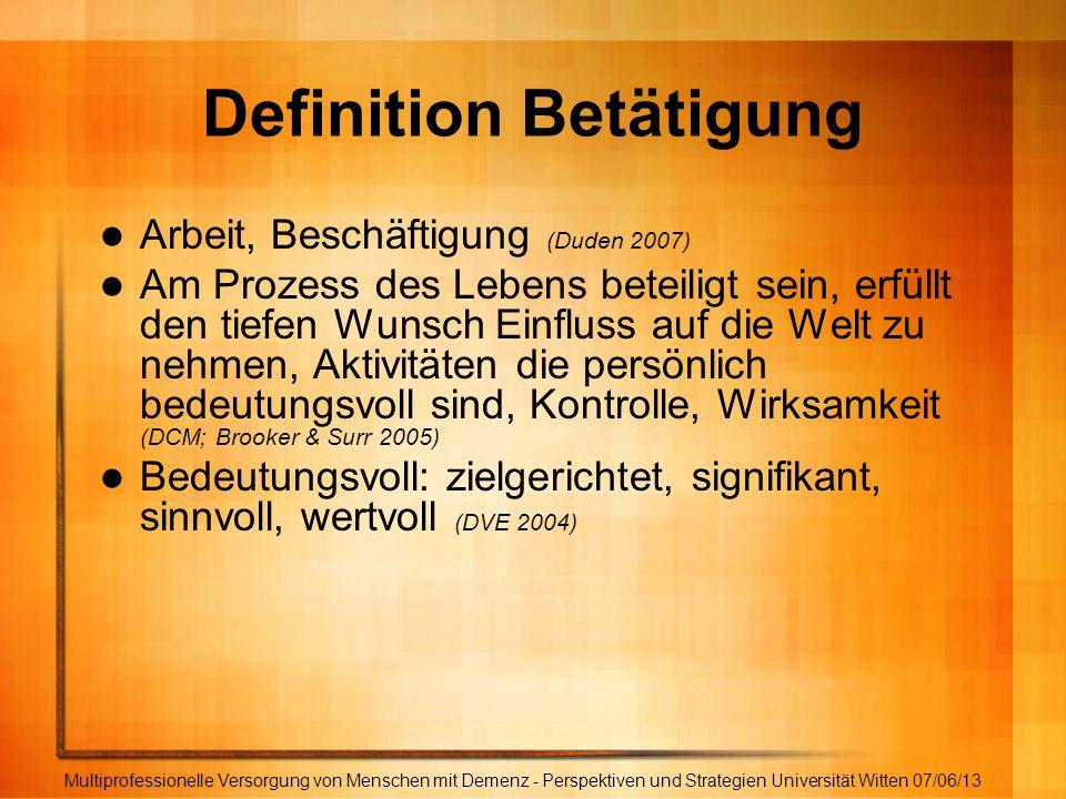 Definition Betätigung Arbeit, Beschäftigung (Duden 2007) Am Prozess des Lebens beteiligt sein, erfüllt den tiefen Wunsch Einfluss auf die Welt zu nehm