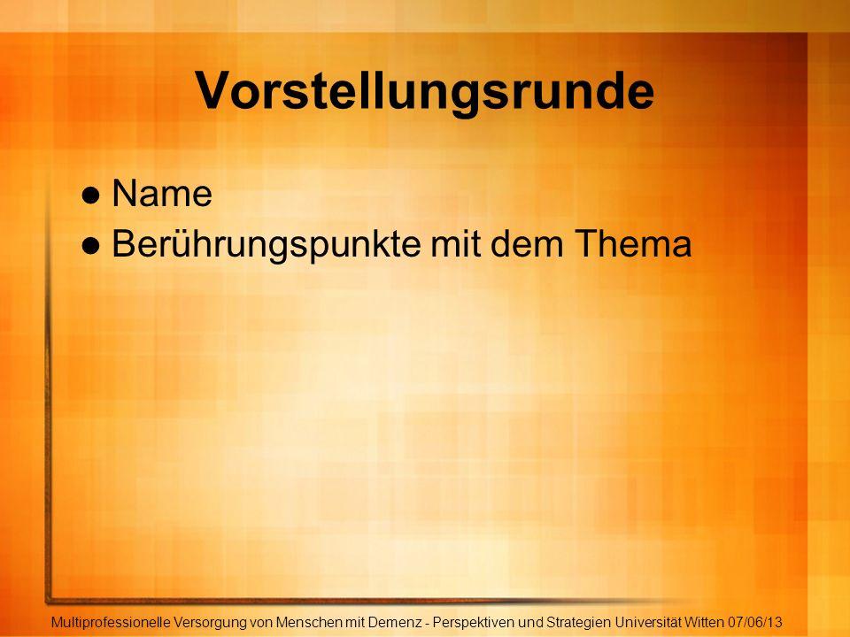 Vorstellung des Themas Multiprofessionelle Versorgung von Menschen mit Demenz - Perspektiven und Strategien Universität Witten 07/06/13