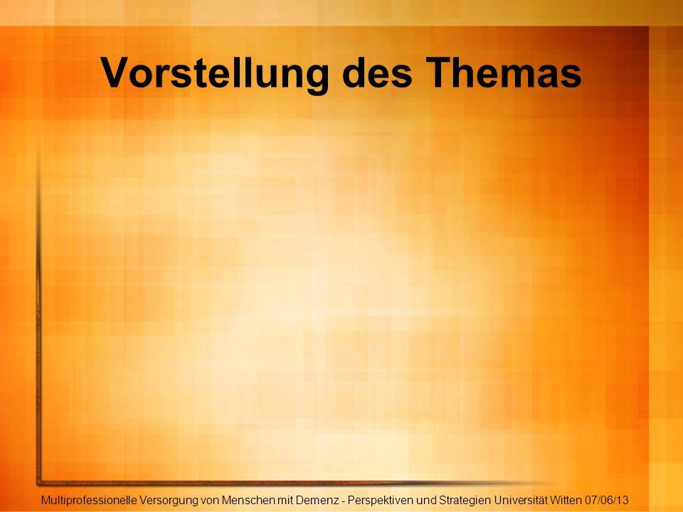 Selbsterfahrung Multiprofessionelle Versorgung von Menschen mit Demenz - Perspektiven und Strategien Universität Witten 07/06/13