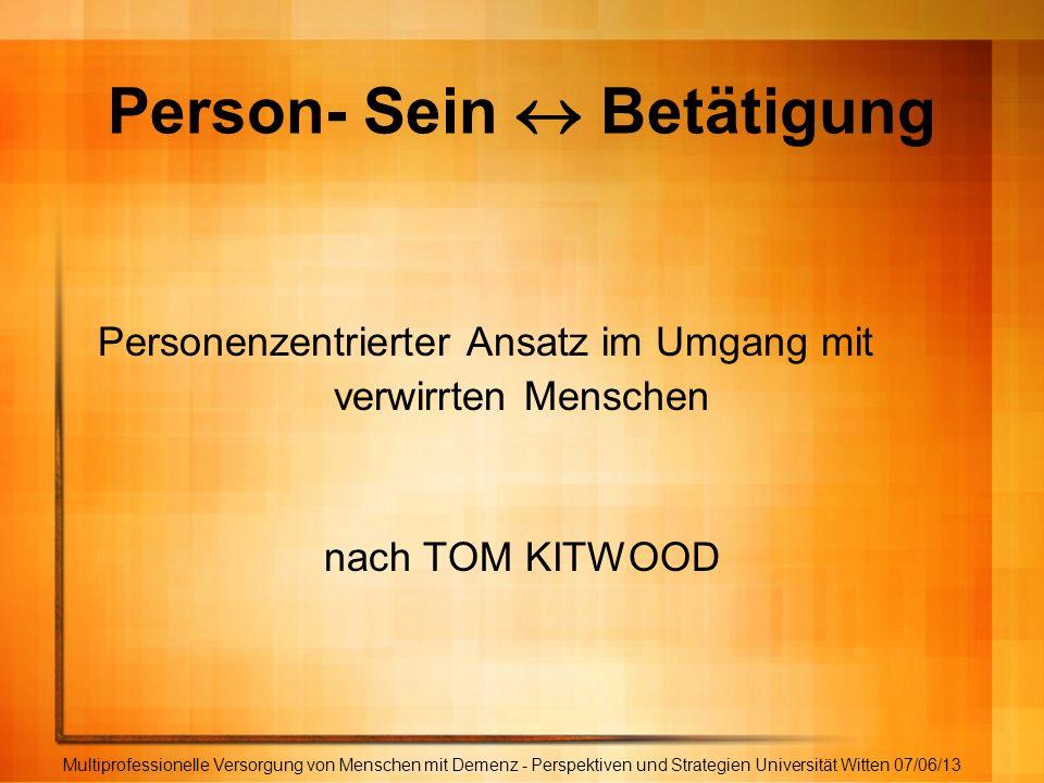 Person- Sein Betätigung Personenzentrierter Ansatz im Umgang mit verwirrten Menschen nach TOM KITWOOD Multiprofessionelle Versorgung von Menschen mit