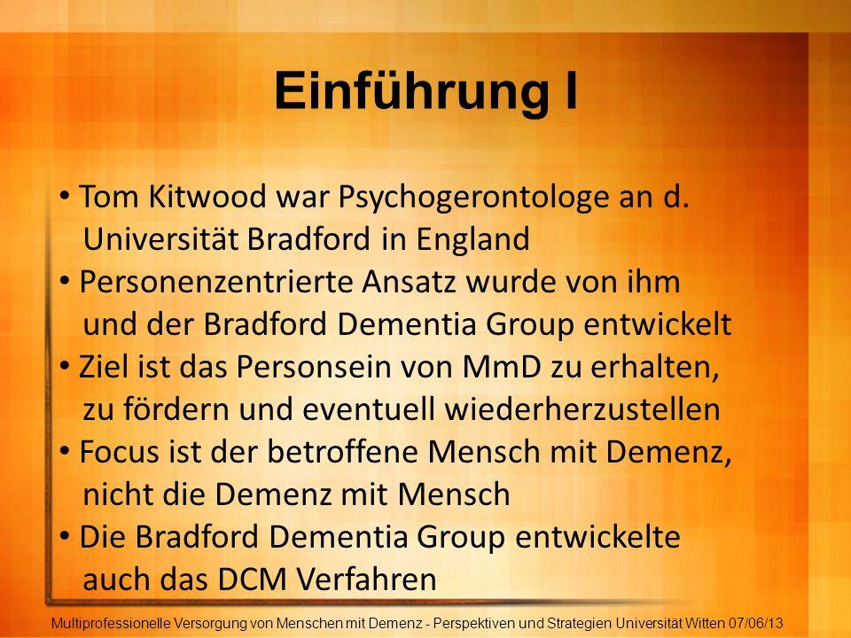Einführung I Multiprofessionelle Versorgung von Menschen mit Demenz - Perspektiven und Strategien Universität Witten 07/06/13 Tom Kitwood war Psychoge