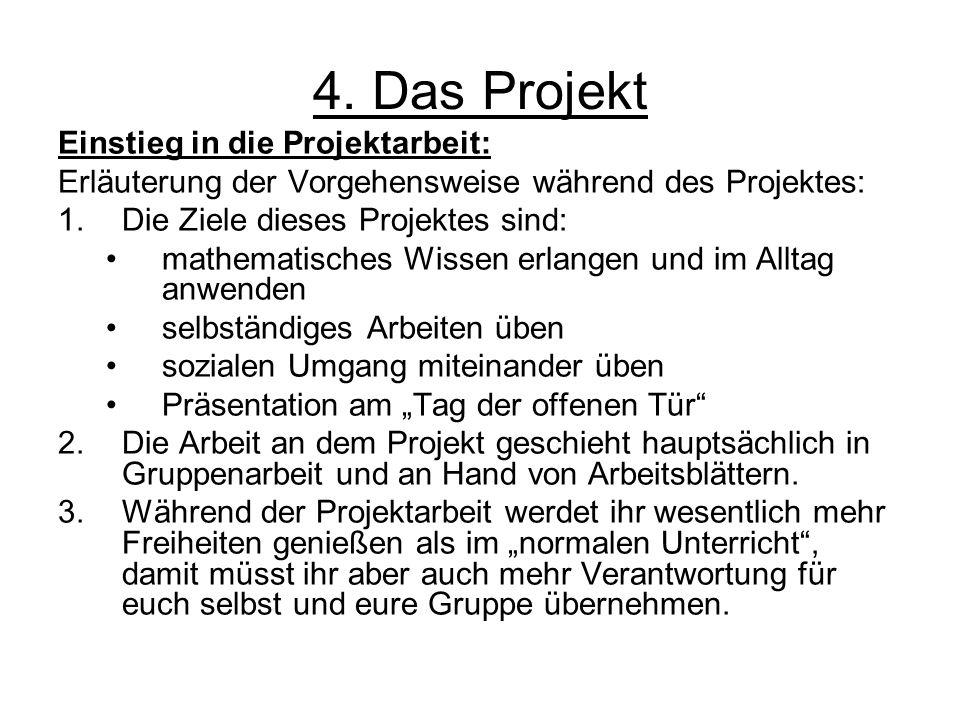 4. Das Projekt Einstieg in die Projektarbeit: Erläuterung der Vorgehensweise während des Projektes: 1.Die Ziele dieses Projektes sind: mathematisches