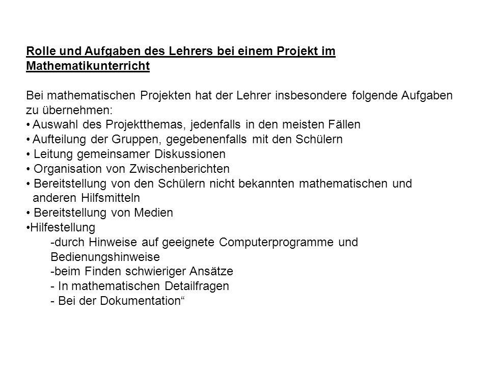 Rolle und Aufgaben des Lehrers bei einem Projekt im Mathematikunterricht Bei mathematischen Projekten hat der Lehrer insbesondere folgende Aufgaben zu
