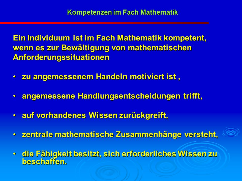 Ein Individuum ist im Fach Mathematik kompetent, wenn es zur Bewältigung von mathematischen Anforderungssituationen zu angemessenem Handeln motiviert